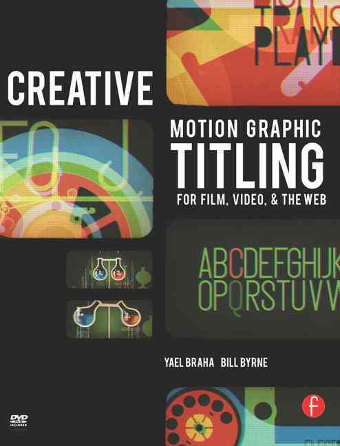 Creative Motion Graphic Titling for Film, Video, and the Web By Braha, Yael/ Byrne, Bill
